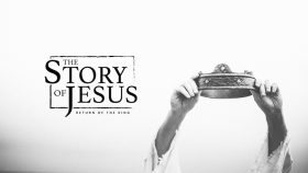 THE STORY OF JESUS: RETURN OF THE KING