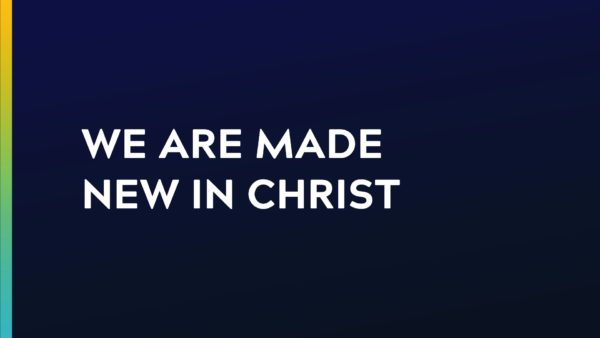 We Are Made New in Christ