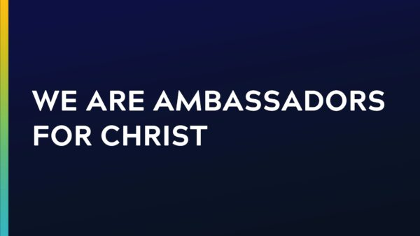 We Are Made Ambassadors For Christ