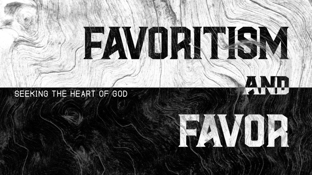 Favoritism & Favor